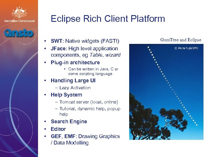 Eclipse Rich Client Platform • SWT: Native widgets (FAST!) • JFace: High level application