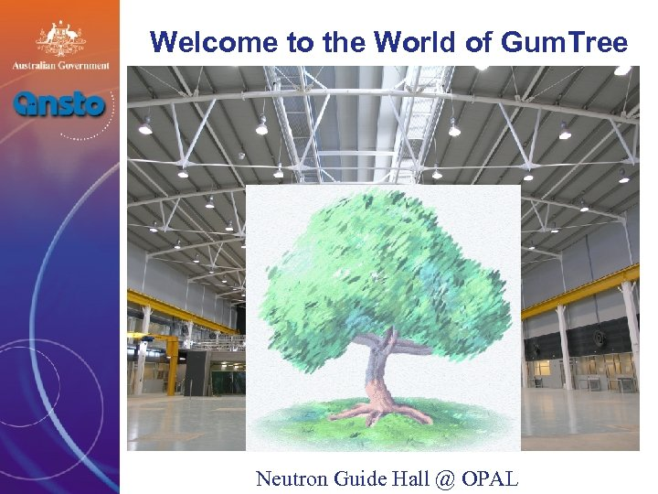 Welcome to the World of Gum. Tree Neutron Guide Hall @ OPAL