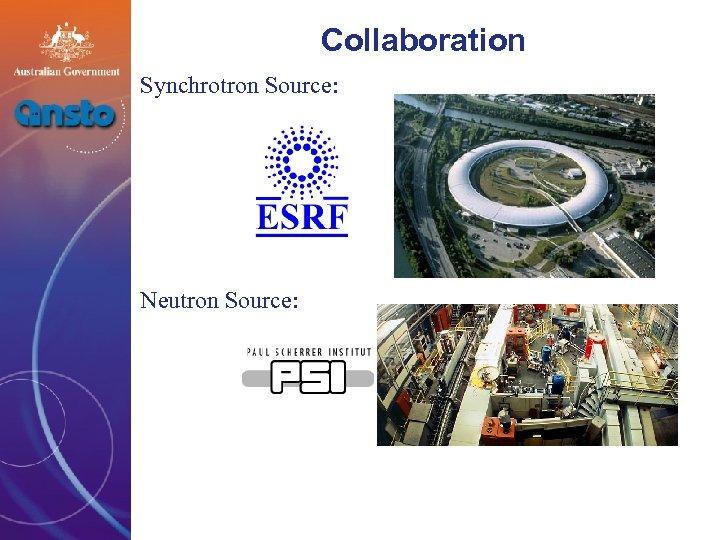 Collaboration Synchrotron Source: Neutron Source: