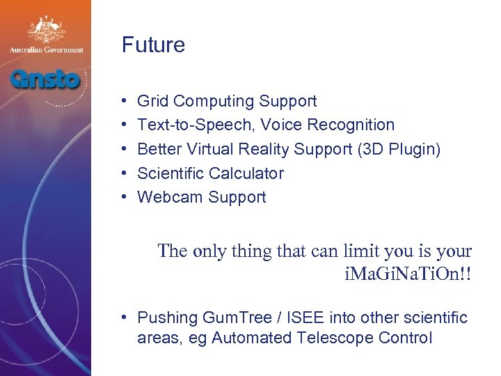 Future • • • Grid Computing Support Text-to-Speech, Voice Recognition Better Virtual Reality Support