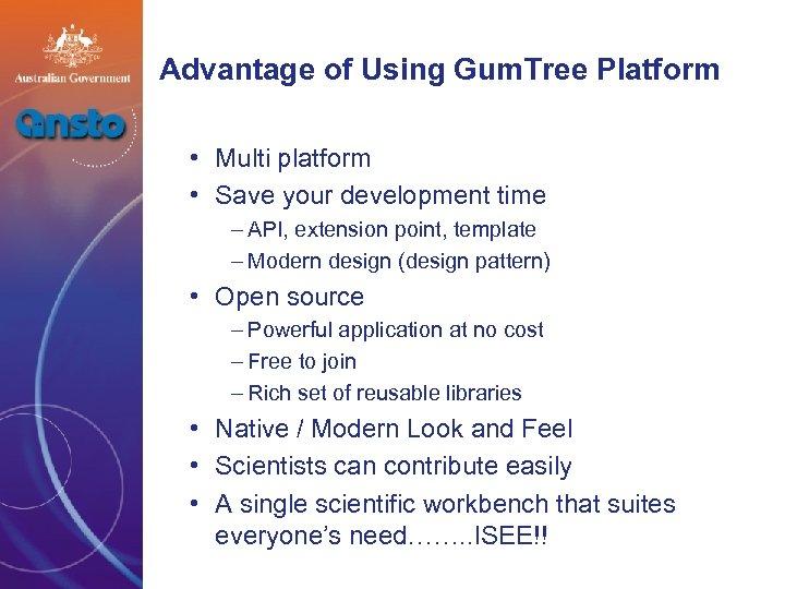 Advantage of Using Gum. Tree Platform • Multi platform • Save your development time