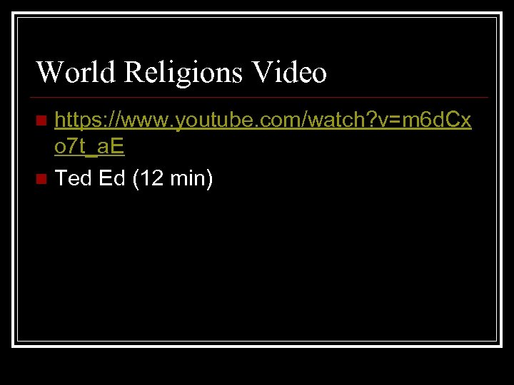World Religions Video https: //www. youtube. com/watch? v=m 6 d. Cx o 7 t_a.