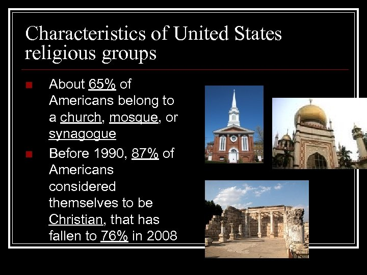 Characteristics of United States religious groups n n About 65% of Americans belong to