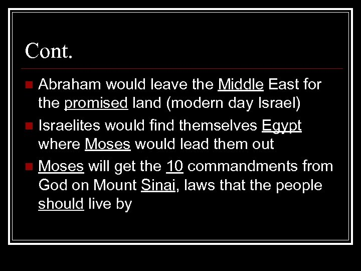 Cont. Abraham would leave the Middle East for the promised land (modern day Israel)