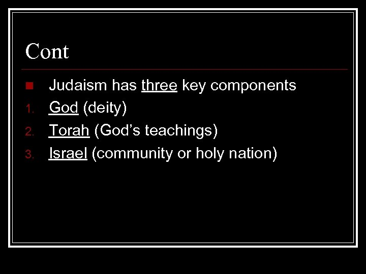 Cont n 1. 2. 3. Judaism has three key components God (deity) Torah (God's