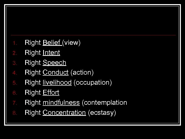 1. 2. 3. 4. 5. 6. 7. 8. Right Belief (view) Right Intent Right