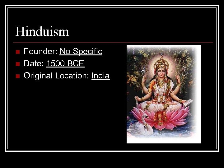 Hinduism n n n Founder: No Specific Date: 1500 BCE Original Location: India