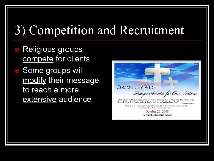 3) Competition and Recruitment n n Religious groups compete for clients Some groups will