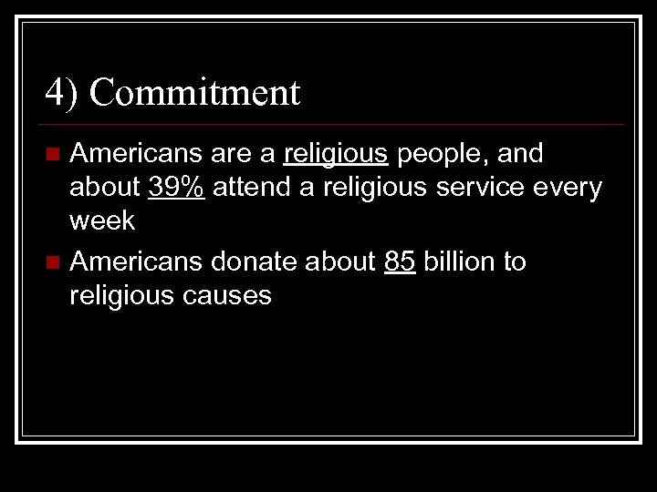4) Commitment Americans are a religious people, and about 39% attend a religious service