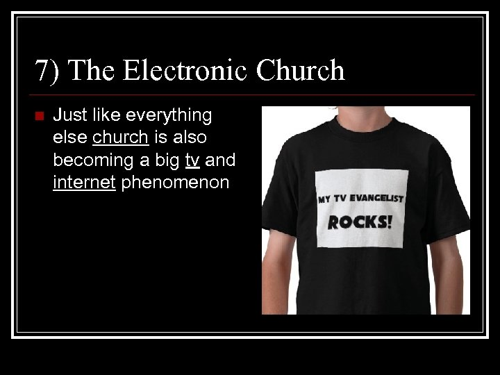 7) The Electronic Church n Just like everything else church is also becoming a