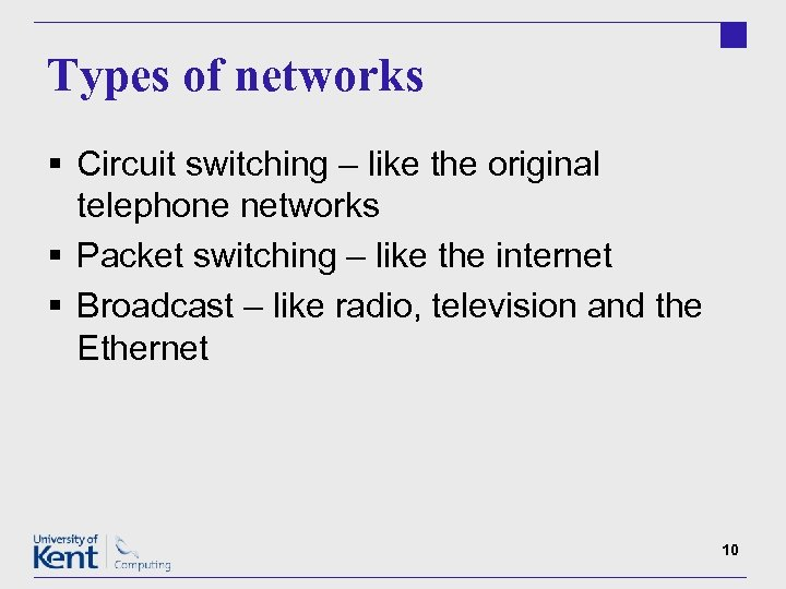 Types of networks § Circuit switching – like the original telephone networks § Packet