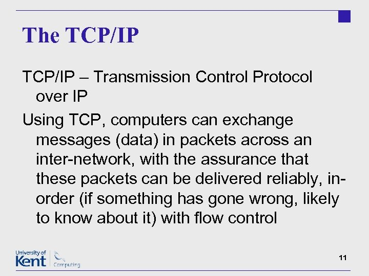 The TCP/IP – Transmission Control Protocol over IP Using TCP, computers can exchange messages