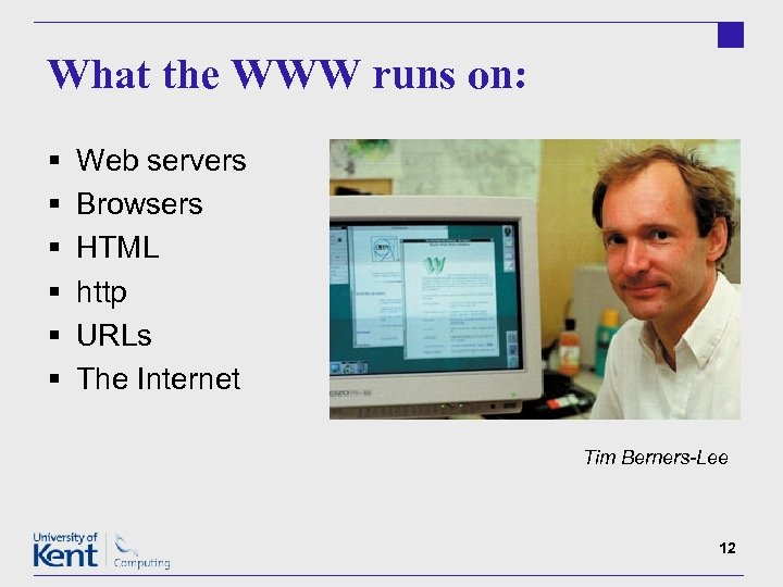 What the WWW runs on: § § § Web servers Browsers HTML http URLs