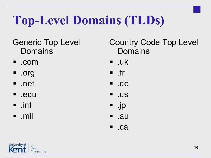 Top-Level Domains (TLDs) Generic Top-Level Domains §. com §. org §. net §. edu