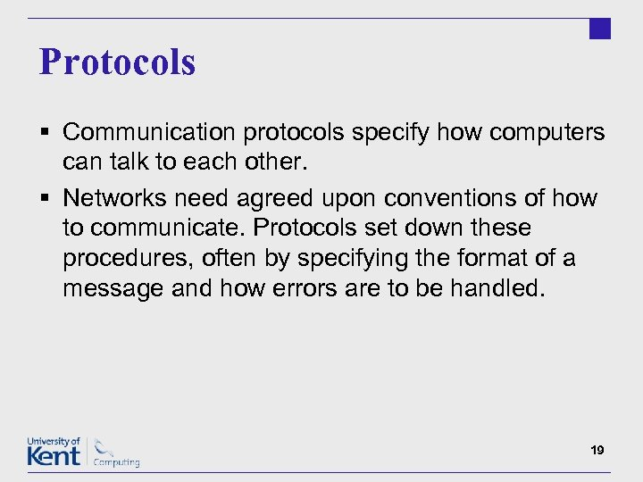 Protocols § Communication protocols specify how computers can talk to each other. § Networks