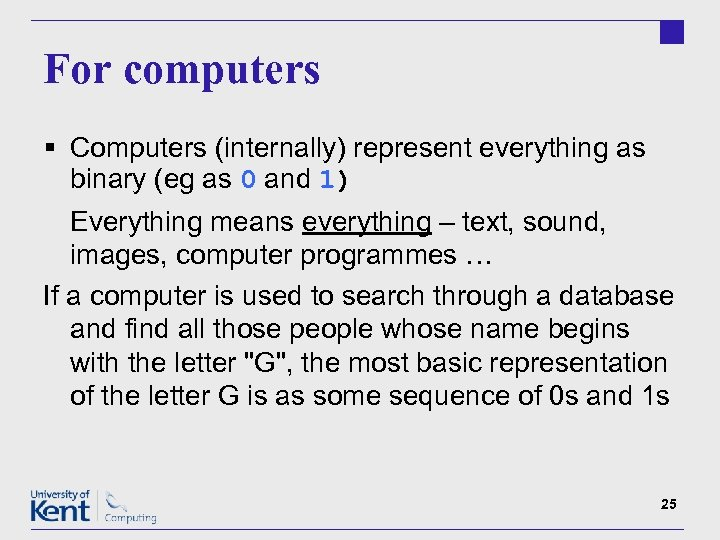 For computers § Computers (internally) represent everything as binary (eg as 0 and 1)