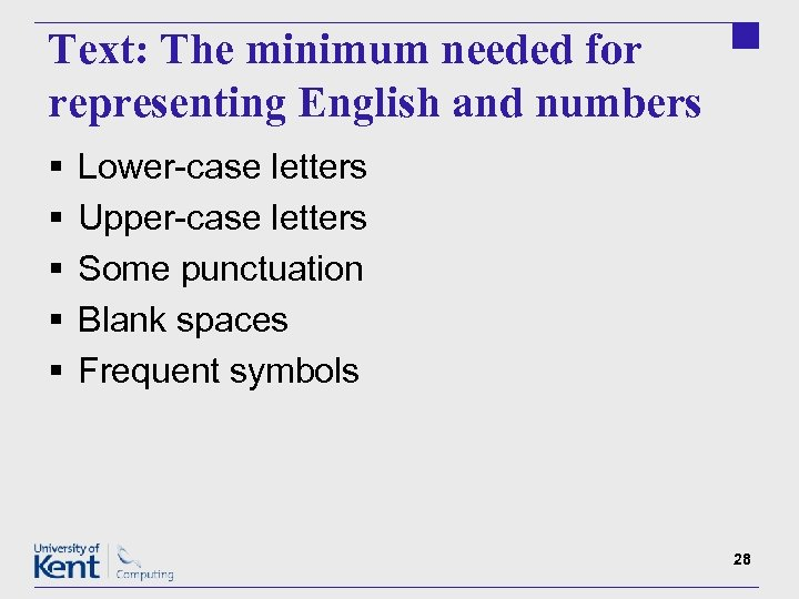Text: The minimum needed for representing English and numbers § § § Lower-case letters
