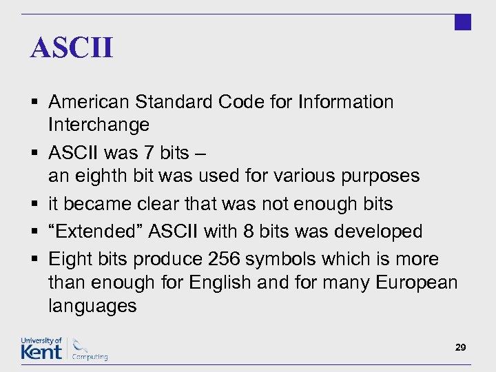 ASCII § American Standard Code for Information Interchange § ASCII was 7 bits –