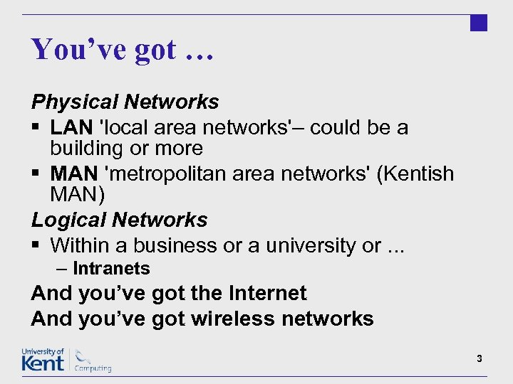 You've got … Physical Networks § LAN 'local area networks'– could be a building