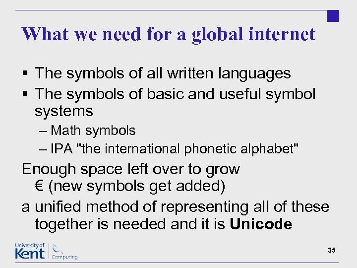 What we need for a global internet § The symbols of all written languages