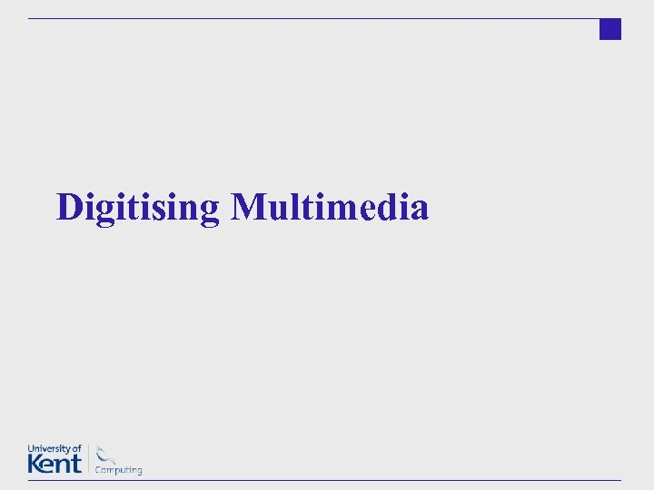 Digitising Multimedia