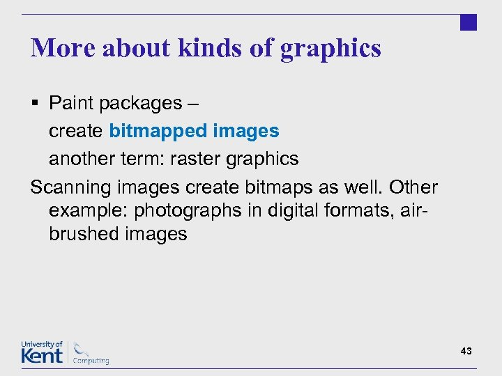 More about kinds of graphics § Paint packages – create bitmapped images another term: