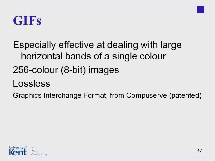 GIFs Especially effective at dealing with large horizontal bands of a single colour 256