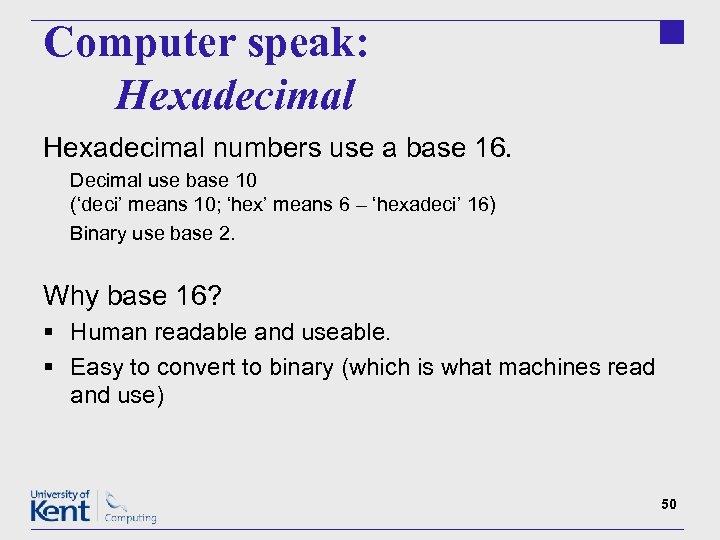 Computer speak: Hexadecimal numbers use a base 16. Decimal use base 10 ('deci' means