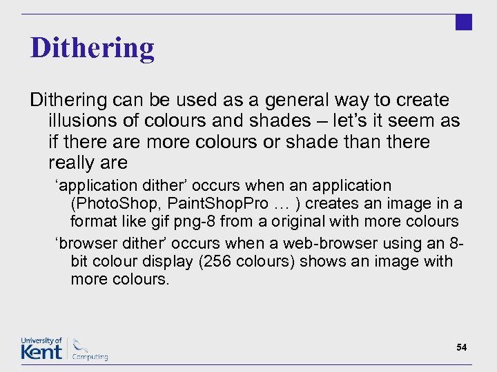 Dithering can be used as a general way to create illusions of colours and