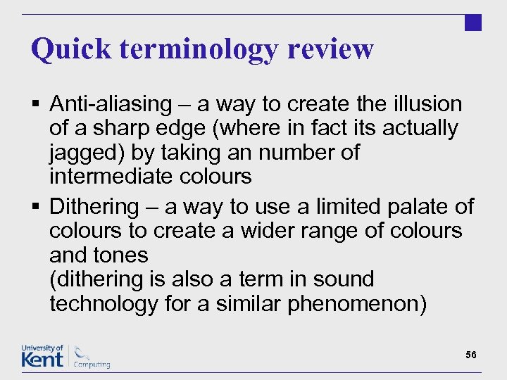 Quick terminology review § Anti-aliasing – a way to create the illusion of a