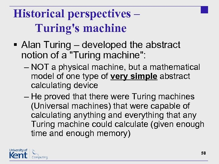 Historical perspectives – Turing's machine § Alan Turing – developed the abstract notion of