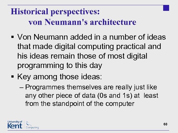 Historical perspectives: von Neumann's architecture § Von Neumann added in a number of ideas
