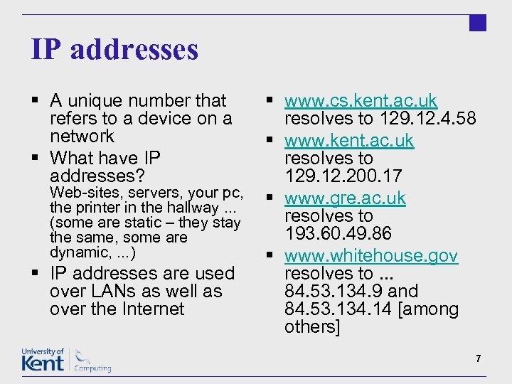 IP addresses § A unique number that refers to a device on a network