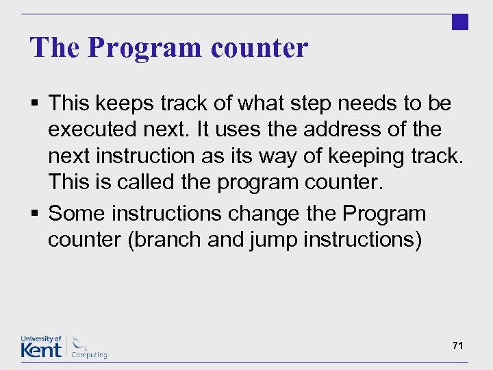 The Program counter § This keeps track of what step needs to be executed