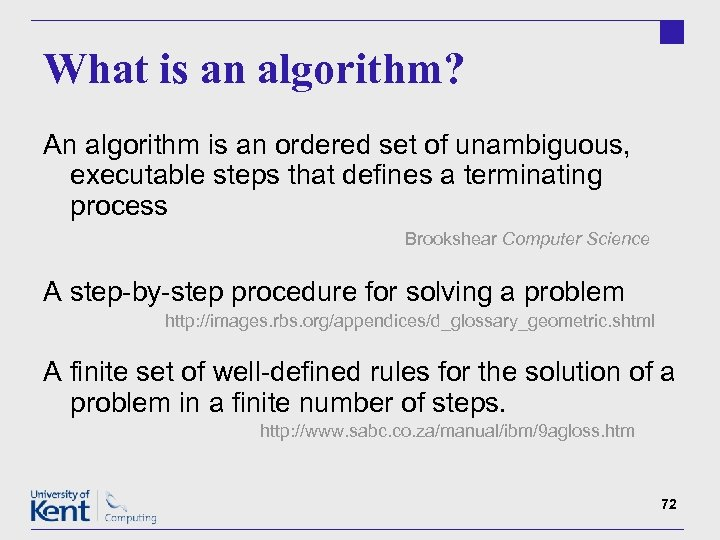 What is an algorithm? An algorithm is an ordered set of unambiguous, executable steps