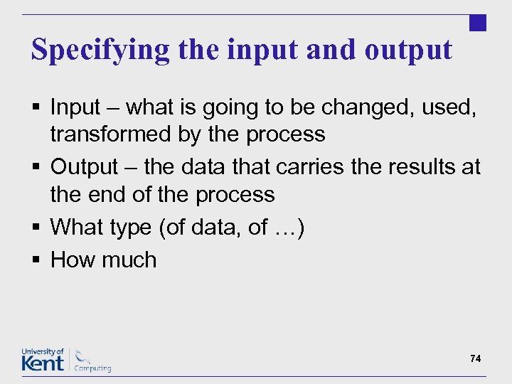 Specifying the input and output § Input – what is going to be changed,
