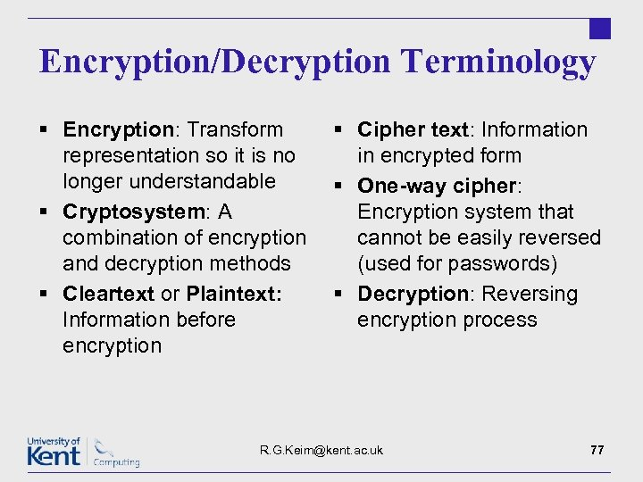 Encryption/Decryption Terminology § Encryption: Transform representation so it is no longer understandable § Cryptosystem: