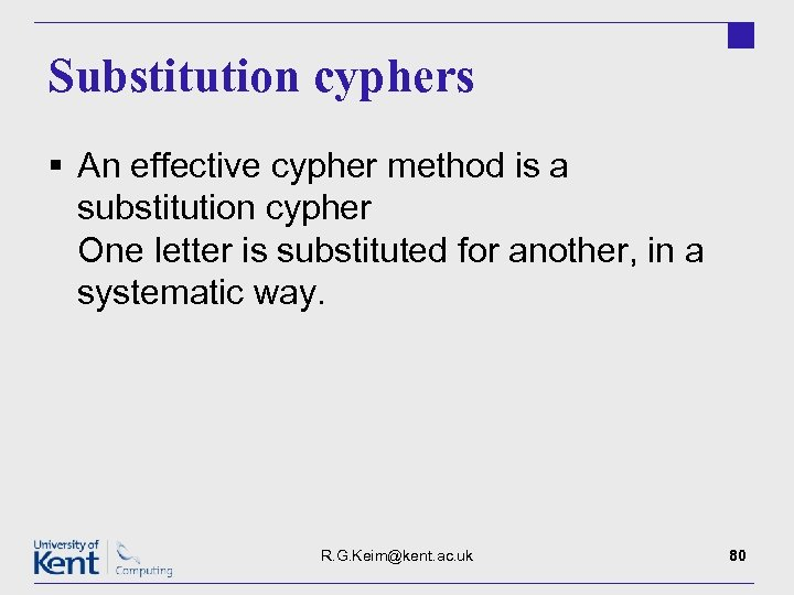 Substitution cyphers § An effective cypher method is a substitution cypher One letter is