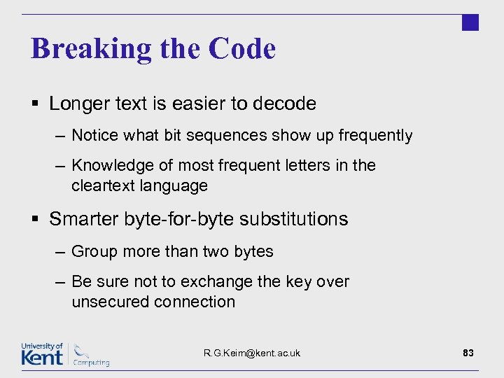 Breaking the Code § Longer text is easier to decode – Notice what bit