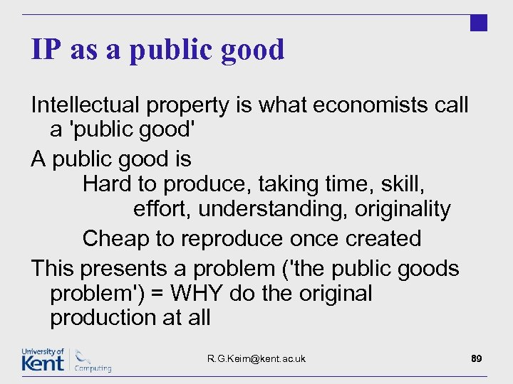 IP as a public good Intellectual property is what economists call a 'public good'