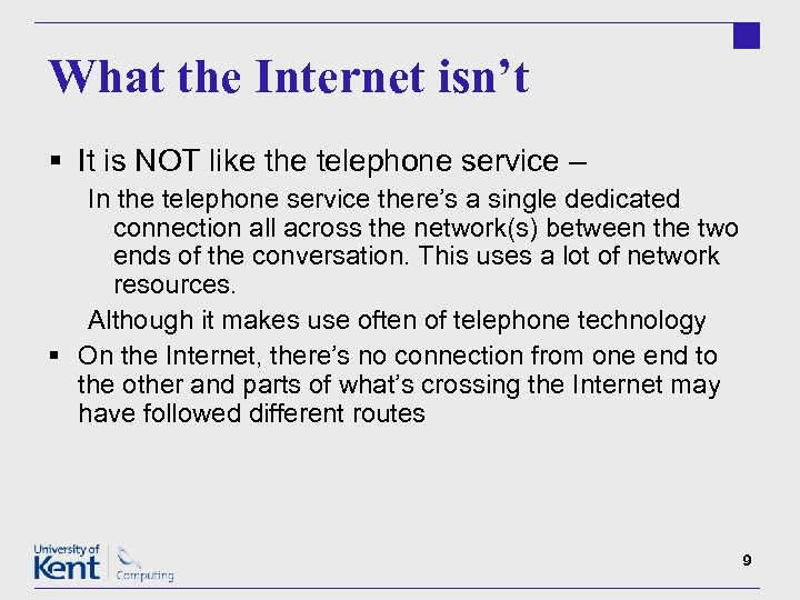 What the Internet isn't § It is NOT like the telephone service – In