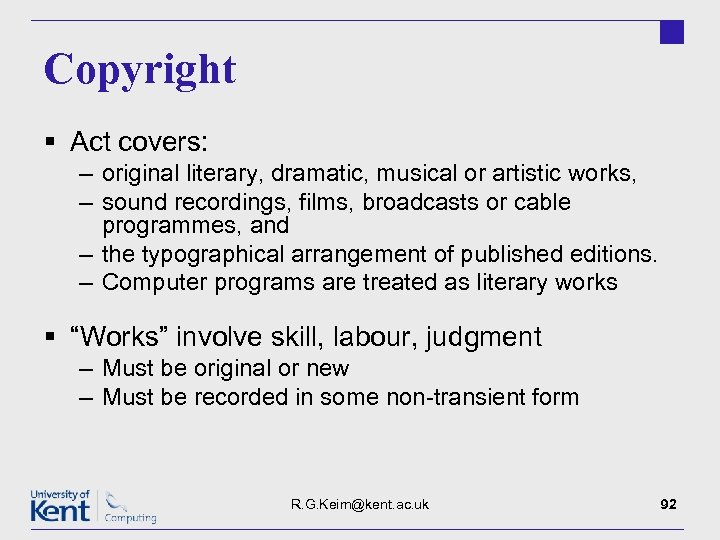 Copyright § Act covers: – original literary, dramatic, musical or artistic works, – sound