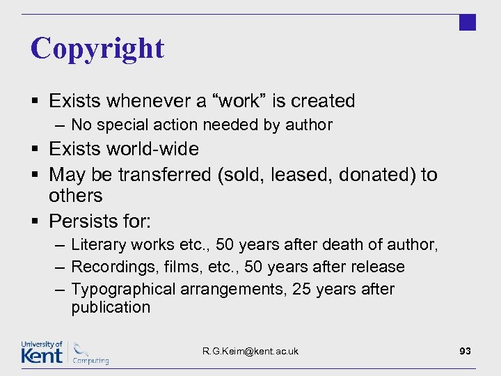 "Copyright § Exists whenever a ""work"" is created – No special action needed by"