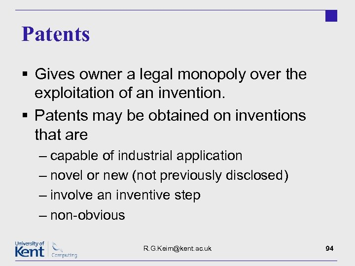 Patents § Gives owner a legal monopoly over the exploitation of an invention. §