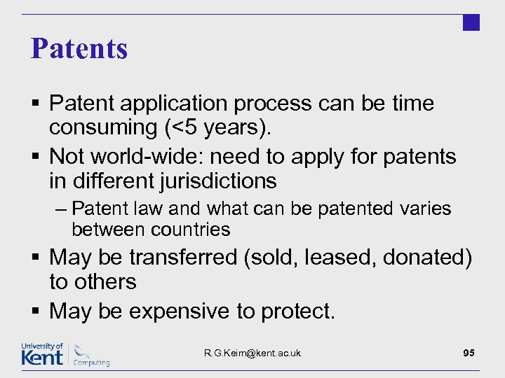 Patents § Patent application process can be time consuming (<5 years). § Not world-wide: