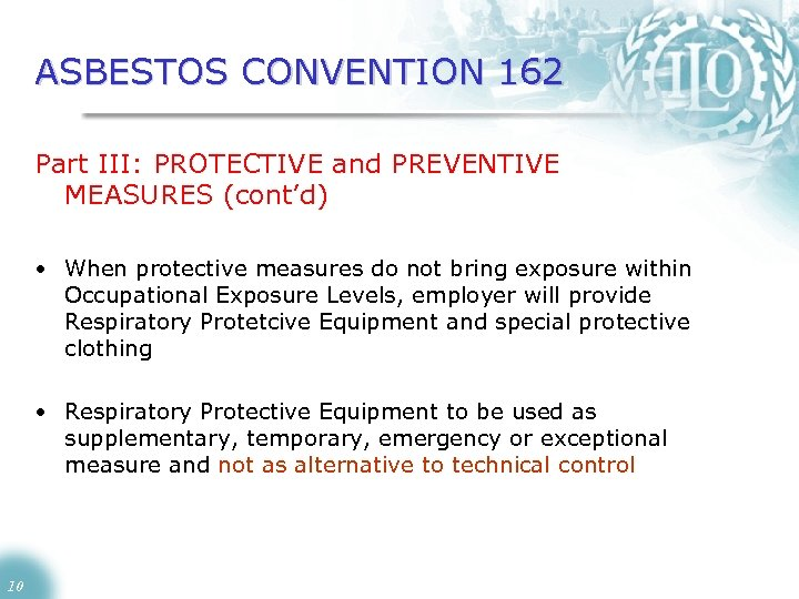 ASBESTOS CONVENTION 162 Part III: PROTECTIVE and PREVENTIVE MEASURES (cont'd) • When protective measures