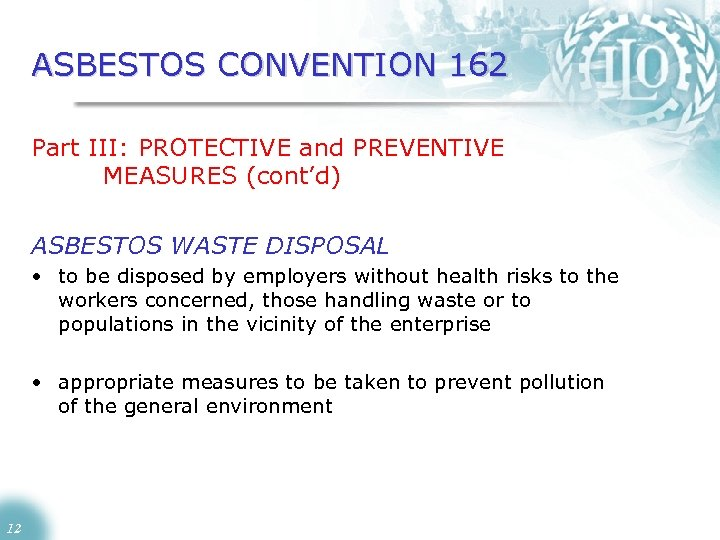 ASBESTOS CONVENTION 162 Part III: PROTECTIVE and PREVENTIVE MEASURES (cont'd) ASBESTOS WASTE DISPOSAL •