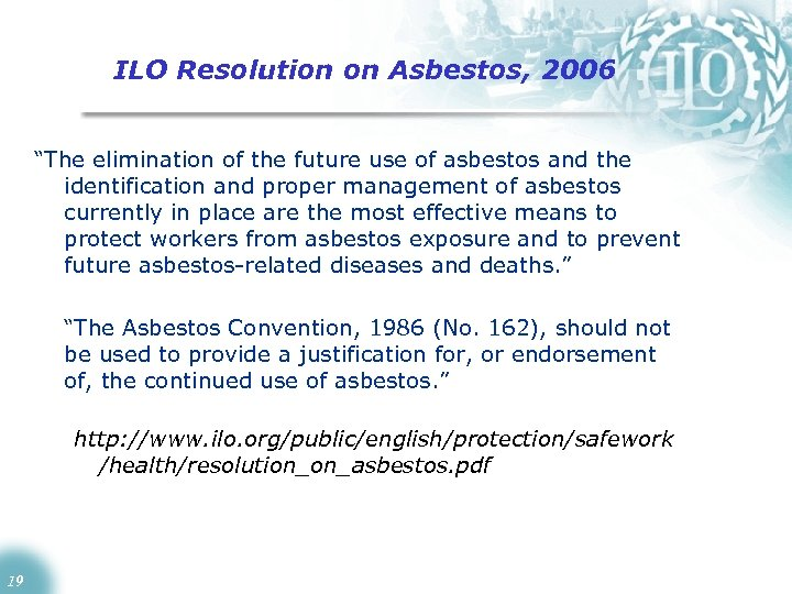 """ILO Resolution on Asbestos, 2006 """"The elimination of the future use of asbestos and"""