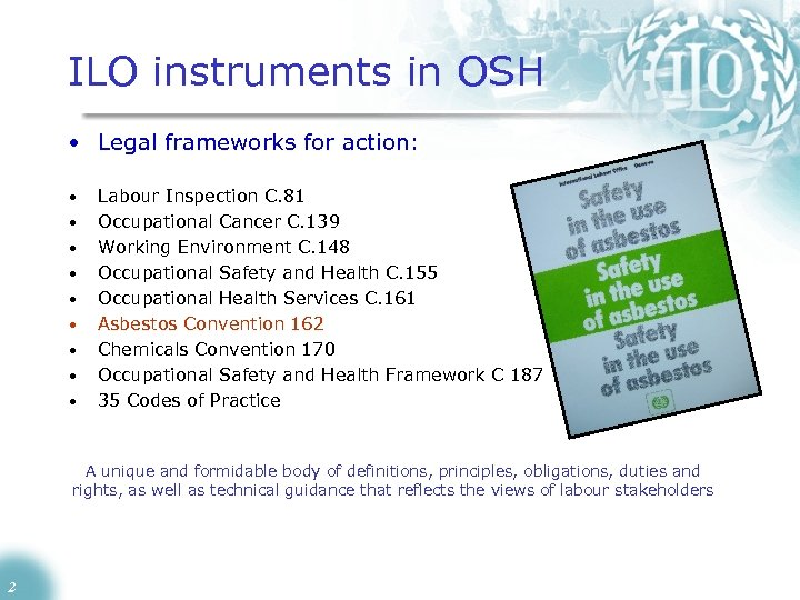 ILO instruments in OSH • Legal frameworks for action: • • • Labour Inspection