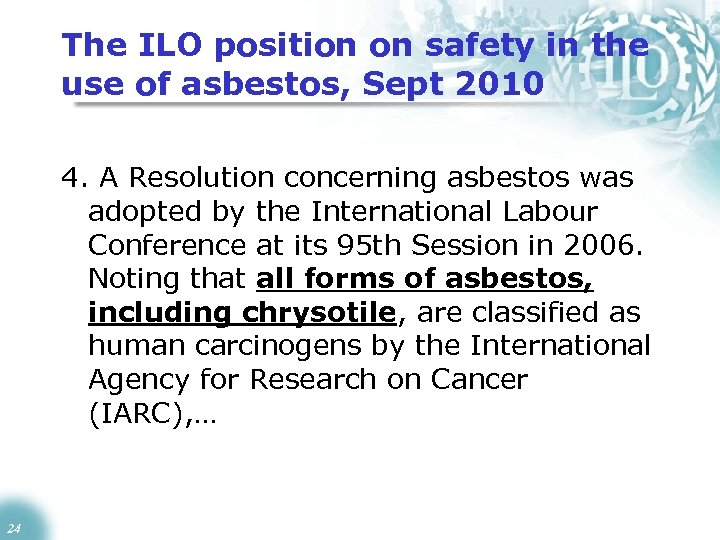 The ILO position on safety in the use of asbestos, Sept 2010 4. A